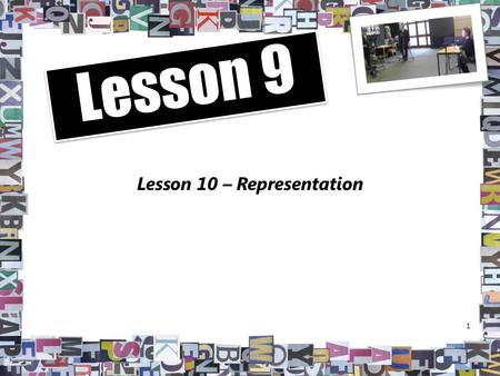 Lesson 10 – Representation 1 Lesson 9. TV News and Representation As we have seen news broadcasters select which stories to run – they mediate events.