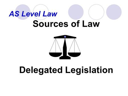 AS Level Law Sources of Law Delegated Legislation.