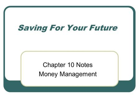 Chapter 10 Notes Money Management