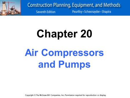 Copyright © The McGraw-Hill Companies, Inc. Permission required for reproduction or display. Chapter 20 Air Compressors and Pumps.