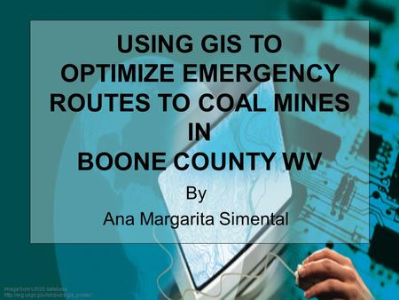 Image from USGS database  By Ana Margarita Simental USING GIS TO OPTIMIZE EMERGENCY ROUTES TO COAL MINES IN BOONE.