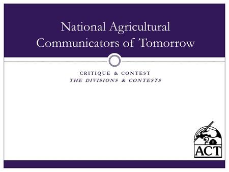 CRITIQUE & CONTEST THE DIVISIONS & CONTESTS National Agricultural Communicators of Tomorrow.