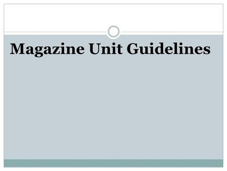Magazine Unit Guidelines. Ads pages  There are 3 ads you must complete:  Page 2 & 3- Double Page Ad  Page 5- Ad  Back Cover (page 14)- Ad  Each ad.