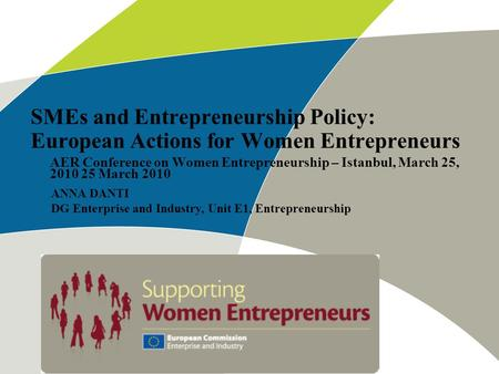 SMEs and Entrepreneurship Policy: European Actions for Women Entrepreneurs AER Conference on Women Entrepreneurship – Istanbul, March 25, 2010 25 March.