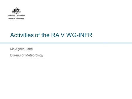 Activities of the RA V WG-INFR Ms Agnes Lane Bureau of Meteorology.
