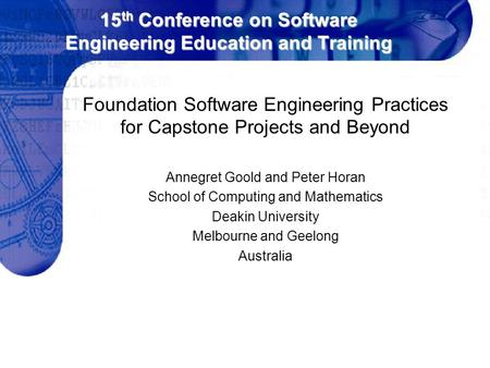 15 th Conference on Software Engineering Education and Training Foundation Software Engineering Practices for Capstone Projects and Beyond Annegret Goold.