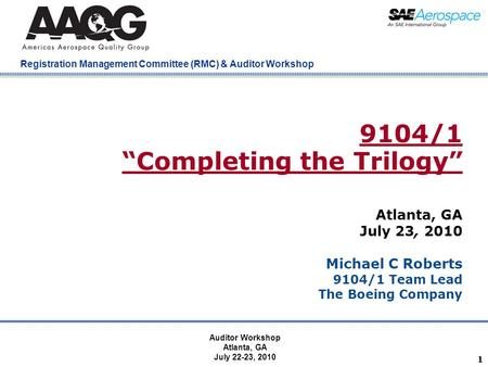 "Company Confidential Registration Management Committee (RMC) & Auditor Workshop 11 9104/1 ""Completing the Trilogy"" Atlanta, GA July 23, 2010 Michael C."