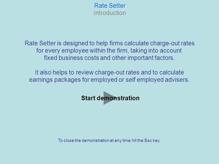Rate Setter Introduction Rate Setter is designed to help firms calculate charge-out rates for every employee within the firm, taking into account fixed.