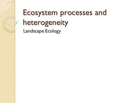 Ecosystem processes and heterogeneity Landscape Ecology.