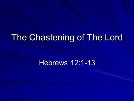 The Chastening of The Lord Hebrews 12:1-13. Introduction Context of Hebrews Chastening and suffering Not all suffering due to sin Chastening for members.