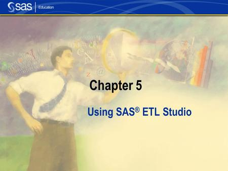Chapter 5 Using SAS ® ETL Studio. Section 5.1 SAS ETL Studio Overview.
