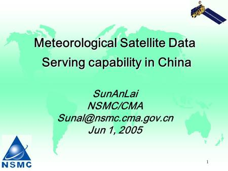 1 Meteorological Satellite Data Serving capability in China Meteorological Satellite Data Serving capability in China SunAnLai NSMC/CMA