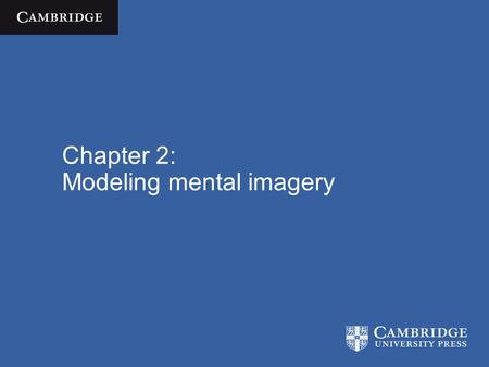 Chapter 2: Modeling mental imagery. Cognitive Science  José Luis Bermúdez / Cambridge University Press 2010 The ingredients Encountered some of the basic.