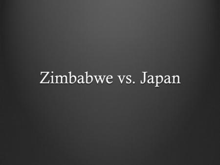 Zimbabwe vs. Japan. Government The government effects life opportunities as the government runs the country, decisions made by the government effect all.