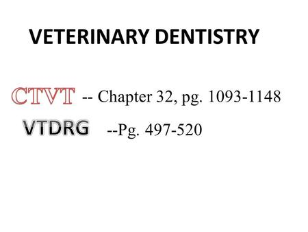 VETERINARY DENTISTRY -- Chapter 32, pg. 1093-1148 --Pg. 497-520.