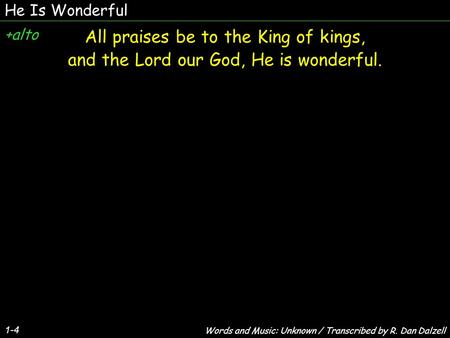 He Is Wonderful 1-4 All praises be to the King of kings, and the Lord our God, He is wonderful. All praises be to the King of kings, and the Lord our God,