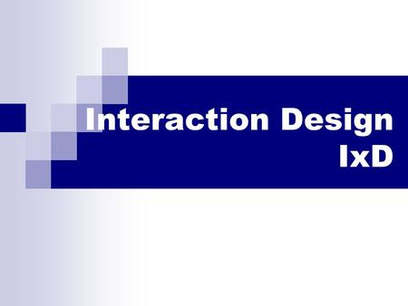 Interaction Design IxD. An Overview The field : Terms, influences, organizations, jobs. More on defining Interaction Design (IxD)? Principles Design activity.
