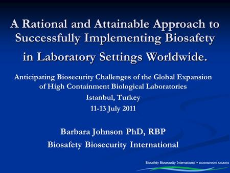 A Rational and Attainable Approach to Successfully Implementing Biosafety in Laboratory Settings Worldwide. Anticipating Biosecurity Challenges of the.