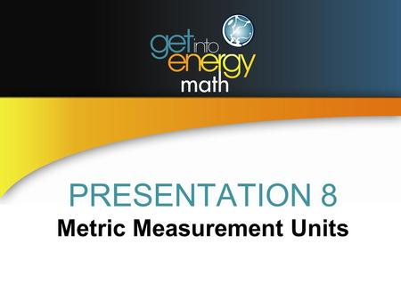 PRESENTATION 8 Metric Measurement Units