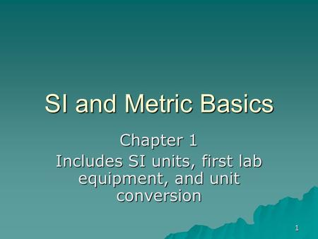 Chapter 1 Includes SI units, first lab equipment, and unit conversion
