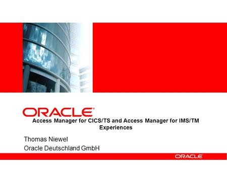 Access Manager for CICS/TS and Access Manager for IMS/TM Experiences Thomas Niewel Oracle Deutschland GmbH.