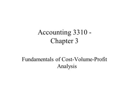 Accounting 3310 - Chapter 3 Fundamentals of Cost-Volume-Profit Analysis.