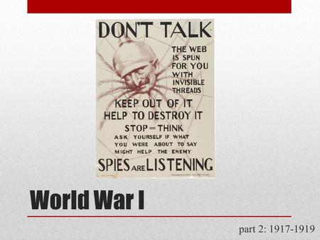World War I part 2: 1917-1919. The Progressive War at Home Wartime increases in federal power  War Revenue Act of 1917  tax burden on corp's & wealthy.