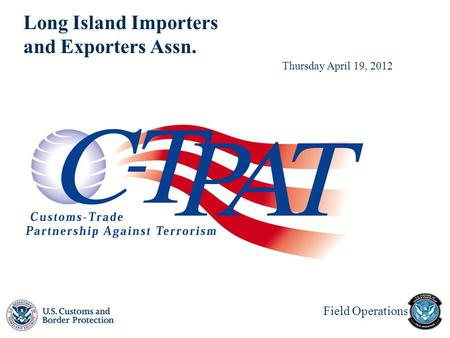 Field Operations Long Island Importers and Exporters Assn. Thursday April 19, 2012.
