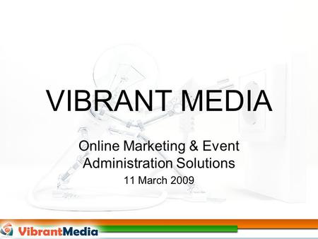 VIBRANT MEDIA Online Marketing & Event Administration Solutions 11 March 2009.