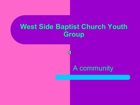 West Side Baptist Church Youth Group A community.