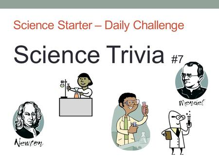 Science Starter – Daily Challenge Science Trivia #7.