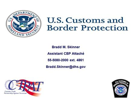 Bradd M. Skinner Assistant CBP Attaché 55-5080-2000 ext. 4861