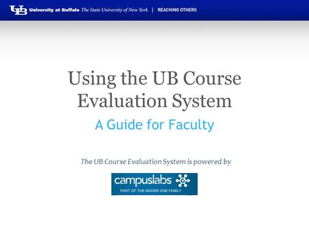 Using the UB Course Evaluation System A Guide for Faculty The UB Course Evaluation System is powered by.