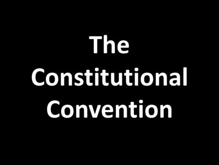 The Constitutional Convention. The Nationalists Nationalists were those Americans who supported the idea of strengthening the central government They.