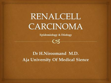 Dr H.Niroomand M.D. Aja University Of Medical Sience Epidemiology & Etiology.