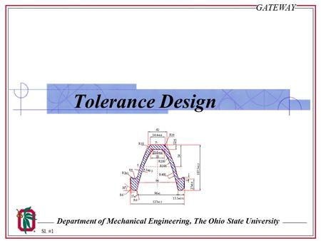 Department of Mechanical Engineering, The Ohio State University Sl. #1GATEWAY Tolerance Design.