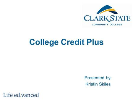 College Credit Plus Presented by: Kristin Skiles.