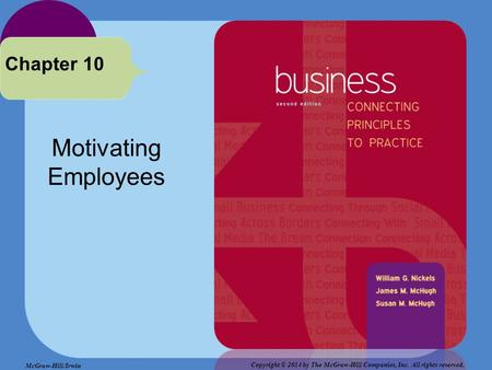 Motivating Employees Chapter 10 Copyright © 2014 by The McGraw-Hill Companies, Inc. All rights reserved. McGraw-Hill/Irwin.