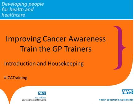 Introduction and Housekeeping #ICATraining Improving Cancer Awareness Train the GP Trainers.