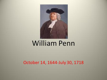 William Penn October 14, 1644-July 30, 1718. Historical Timeline 1644 -William Penn was born in London, England. 1681-William Penn receives the charter.