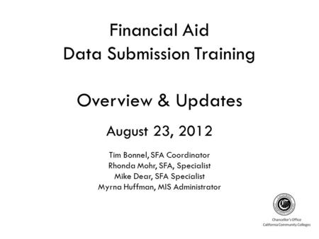 Financial Aid Data Submission Training Overview & Updates August 23, 2012 Tim Bonnel, SFA Coordinator Rhonda Mohr, SFA, Specialist Mike Dear, SFA Specialist.