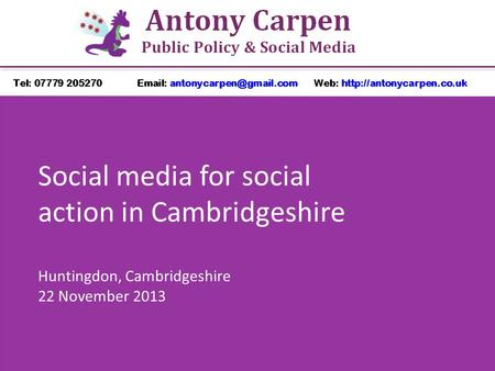 Social media for social action in Cambridgeshire Huntingdon, Cambridgeshire 22 November 2013.