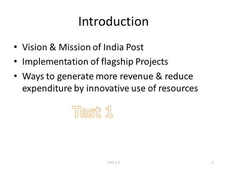 Introduction Vision & Mission of India Post Implementation of flagship Projects Ways to generate more revenue & reduce expenditure by innovative use of.