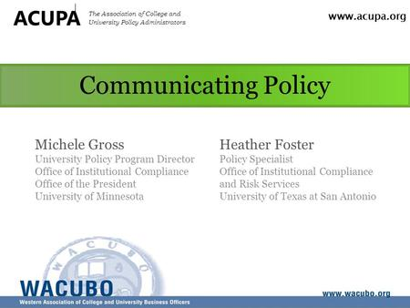 Www.acupa.org ACUPA The Association of College and University Policy Administrators Communicating Policy Michele Gross University Policy Program Director.