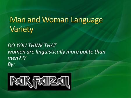 DO YOU THINK THAT women are linguistically more polite than men??? By: