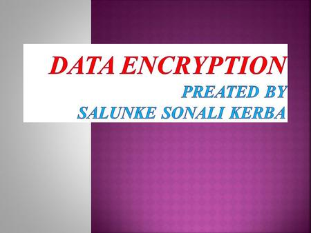  WHAT IS ENCRYPTION :-  Encryption (Round) (cont.) :-  HISTORY OF DE :-  TYPES OF DATA ENCRYPTION :-  Decryption :-  Security And Cryptanalysis.