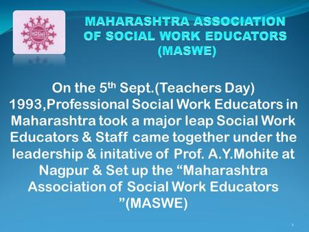 On the 5 th Sept.(Teachers Day) 1993,Professional Social Work Educators in Maharashtra took a major leap Social Work Educators & Staff came together under.