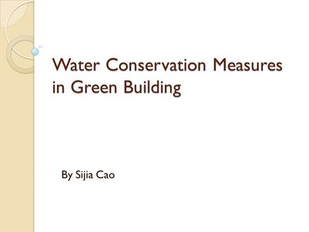 Water Conservation Measures in Green Building By Sijia Cao.