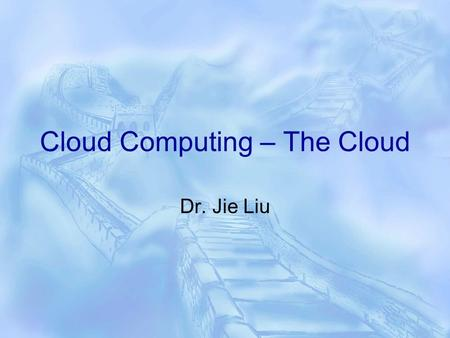 Cloud Computing – The Cloud Dr. Jie Liu. Definition  Cloud computing is Web-based processing, whereby shared resources, software, and information are.