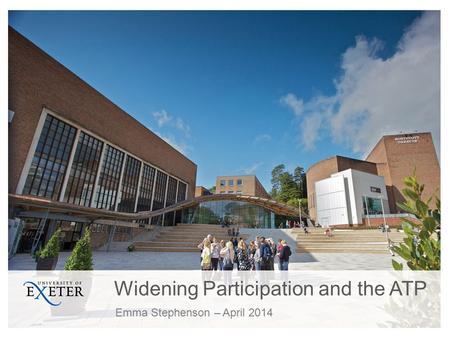 Widening Participation and the ATP Emma Stephenson – April 2014.